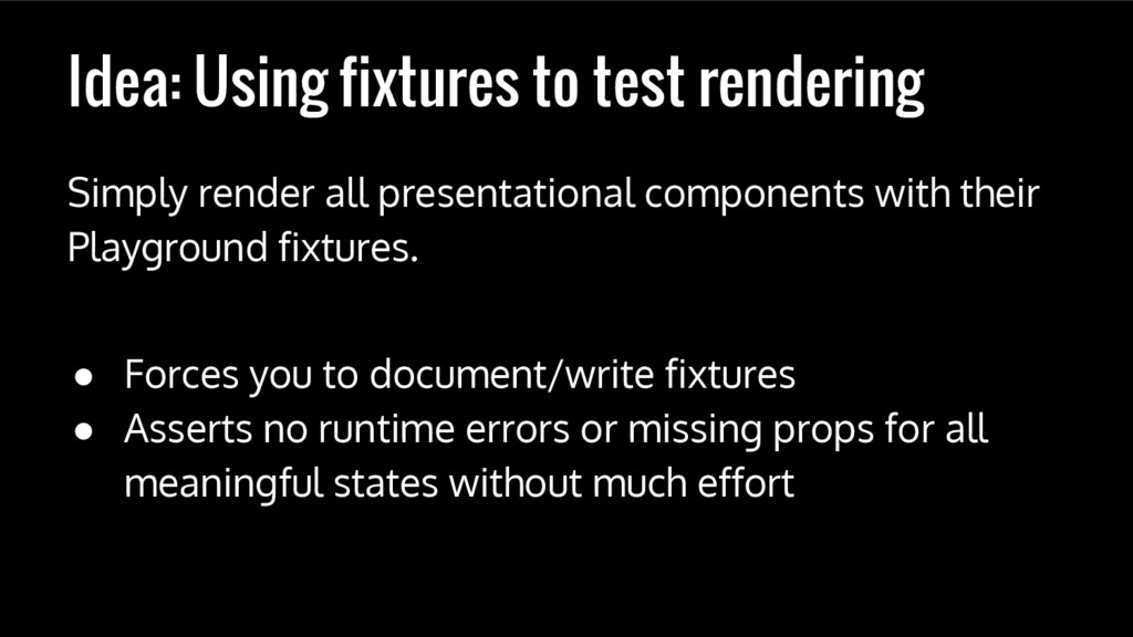 Idea: Using fixtures to test rendering Simply r...