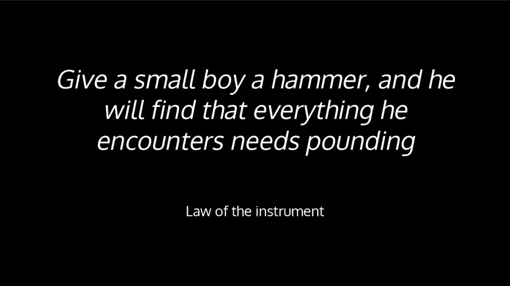 Give a small boy a hammer, and he will find tha...