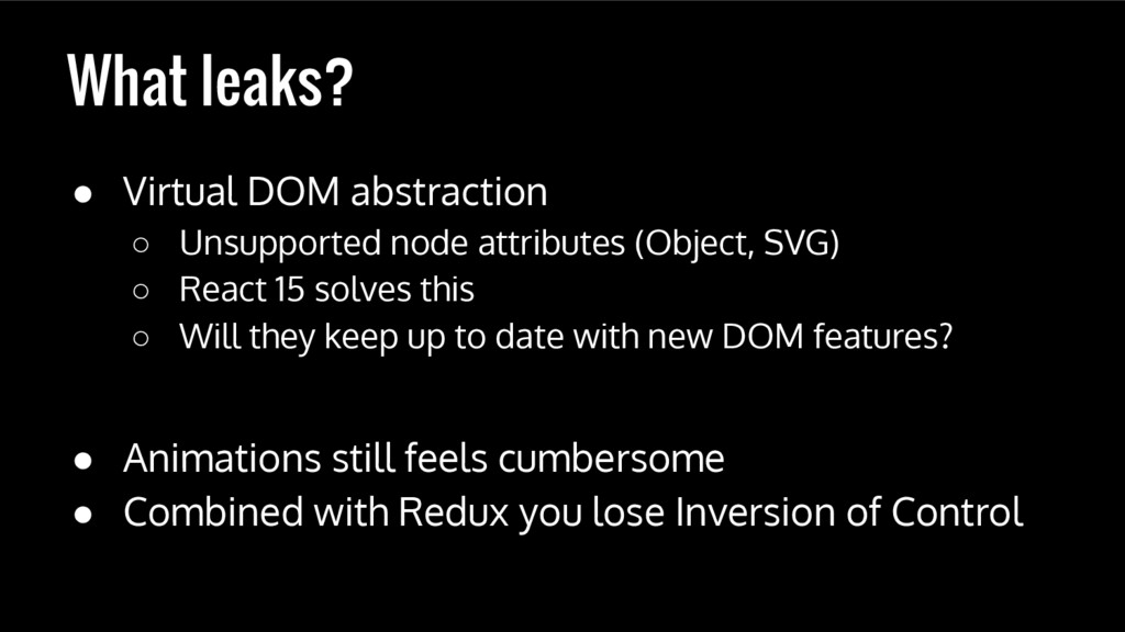 What leaks? ● Virtual DOM abstraction ○ Unsuppo...