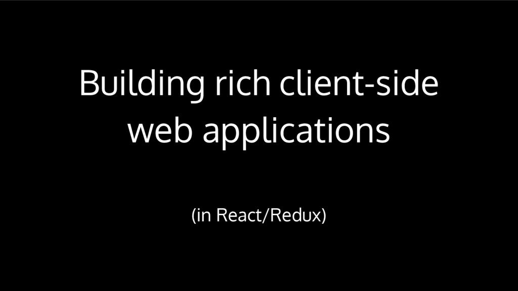 Building rich client-side web applications (in ...