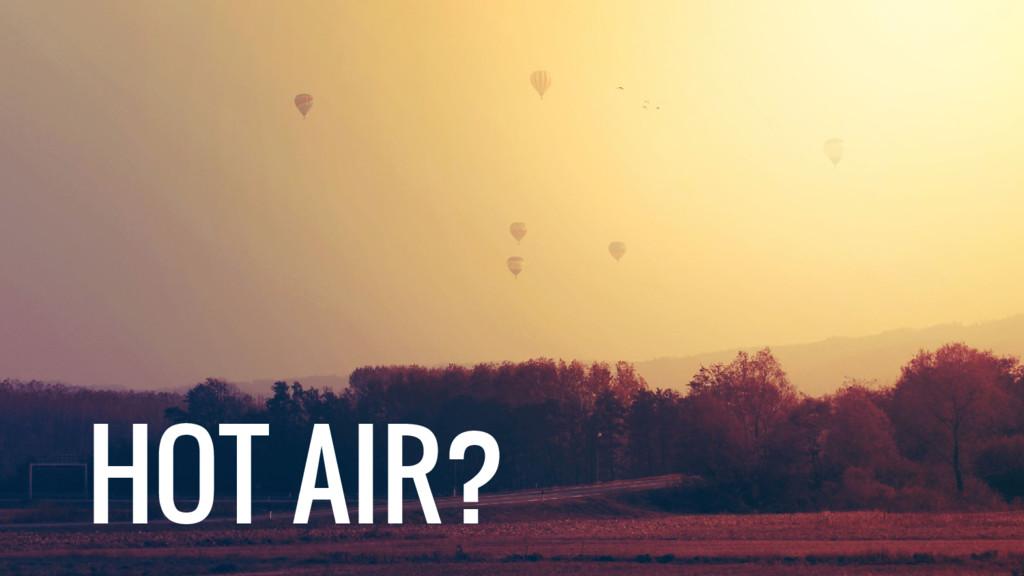 HOT AIR?
