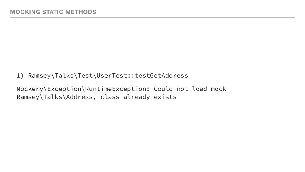 MOCKING STATIC METHODS 1) Ramsey\Talks\Test\Use...