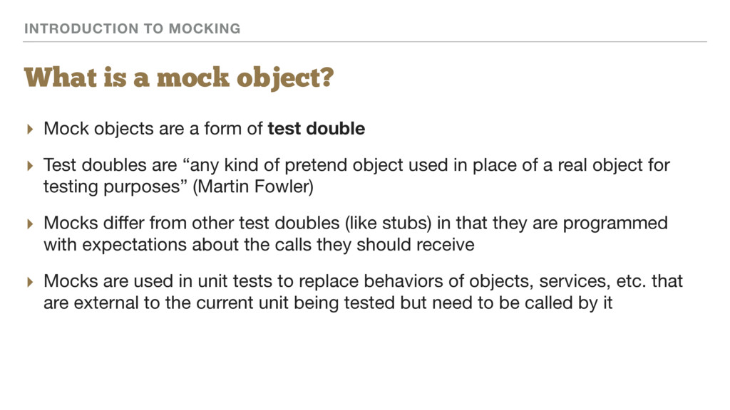 INTRODUCTION TO MOCKING What is a mock object? ...
