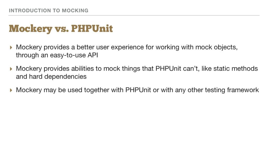 INTRODUCTION TO MOCKING Mockery vs. PHPUnit ▸ M...