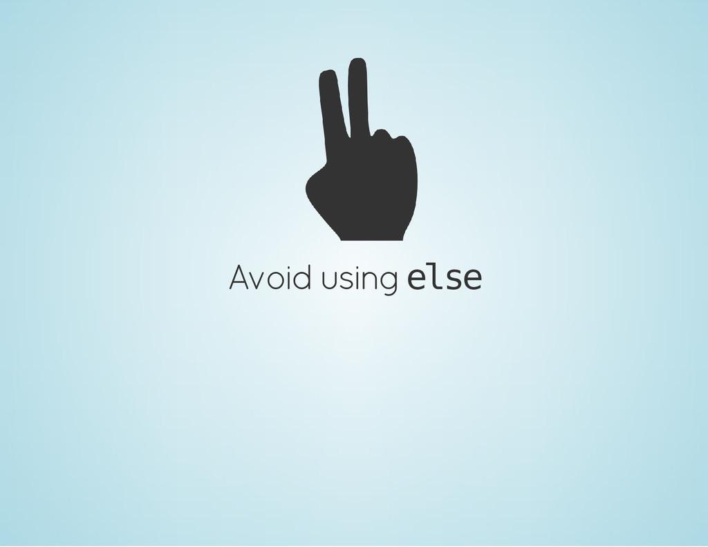 Avoid using e l s e