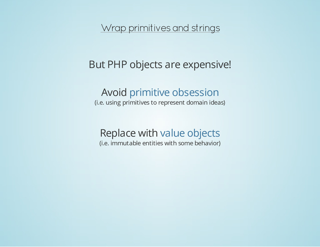 Wrap primitives and strings But PHP objects are...