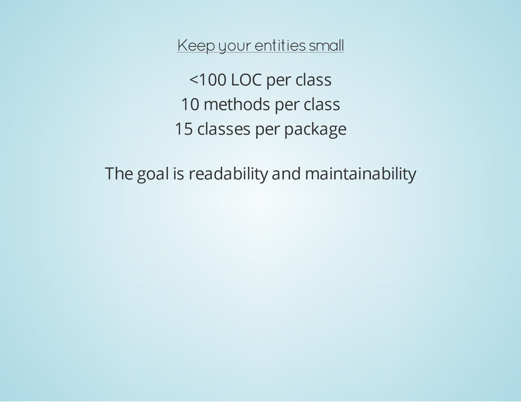 Keep your entities small <100 LOC per class 10 ...