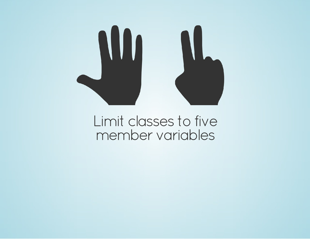 Limit classes to five member variables