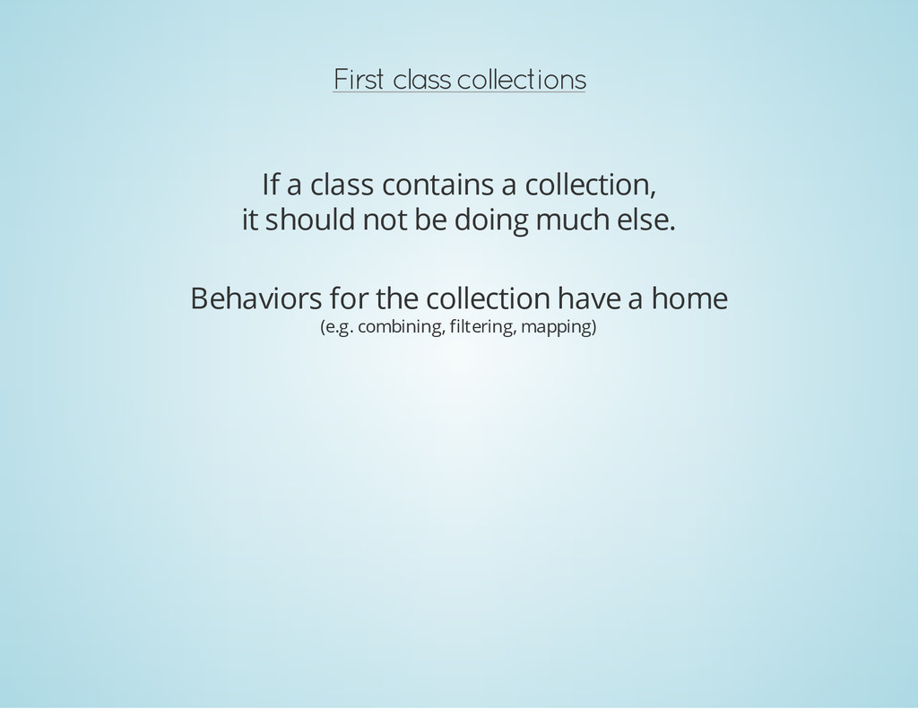 First class collections If a class contains a c...