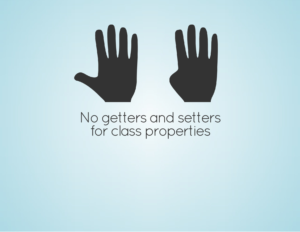 No getters and setters for class properties