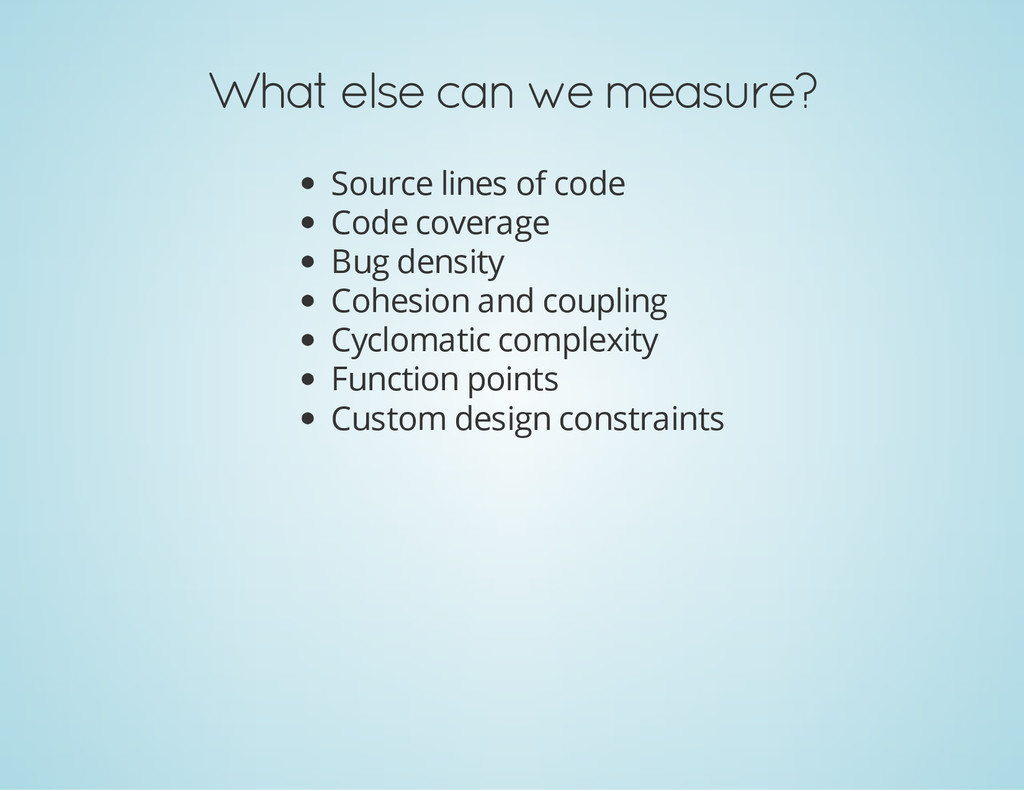 What else can we measure? Source lines of code ...