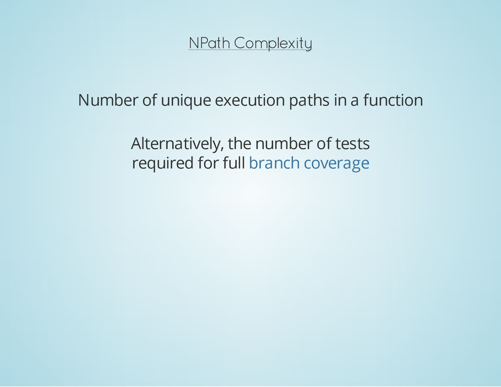 NPath Complexity Number of unique execution pat...