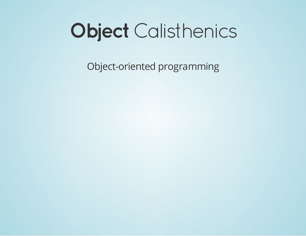 Object Calisthenics Object-oriented programming
