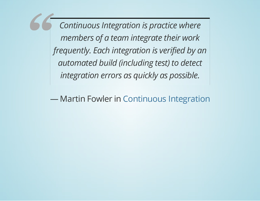 Continuous Integration is practice where member...