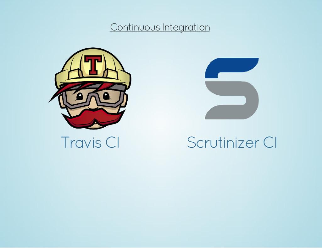 Continuous Integration Travis CI Scrutinizer CI