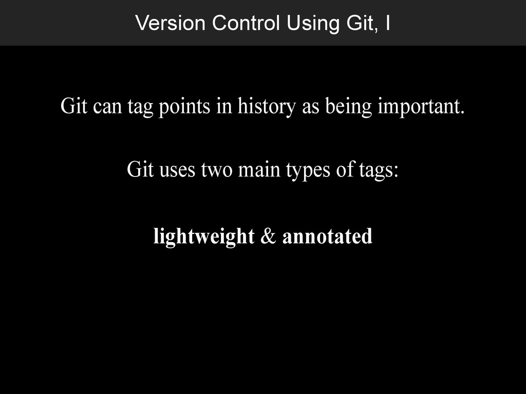 Version Control Using Git, I Git can tag points...
