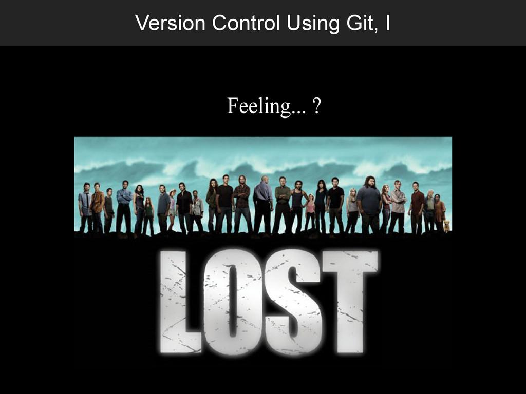 Version Control Using Git, I Feeling... ?