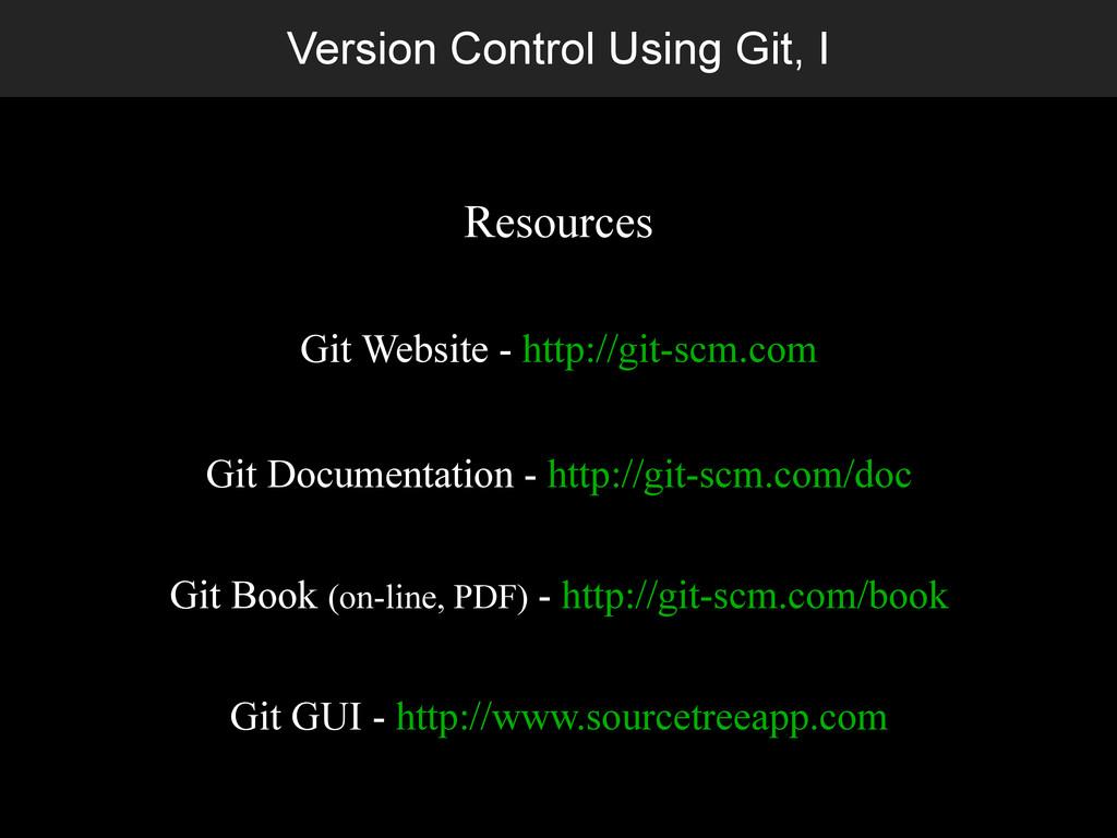 Version Control Using Git, I Resources Git Webs...