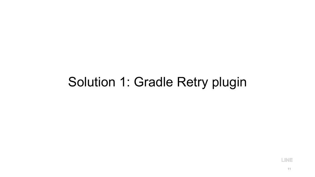 Solution 1: Gradle Retry plugin 11