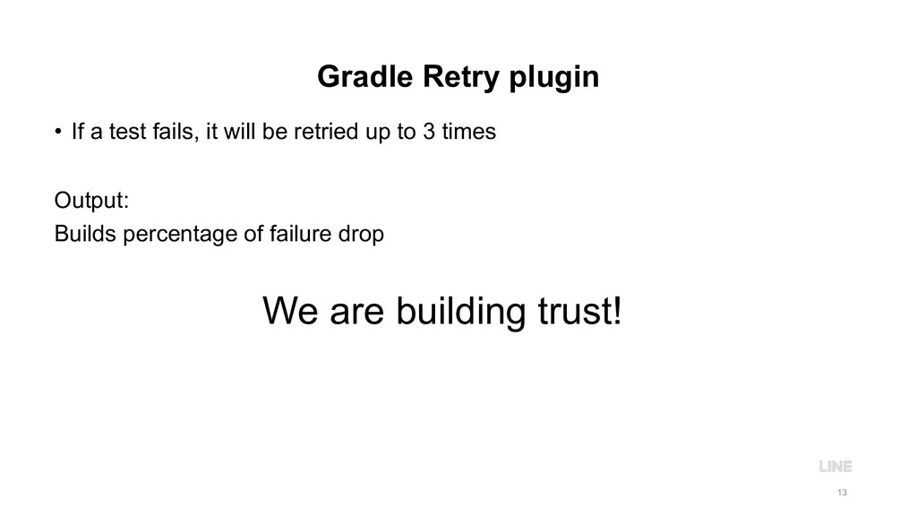 Gradle Retry plugin • If a test fails, it will ...