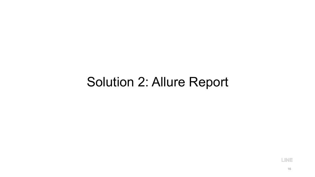 Solution 2: Allure Report 16