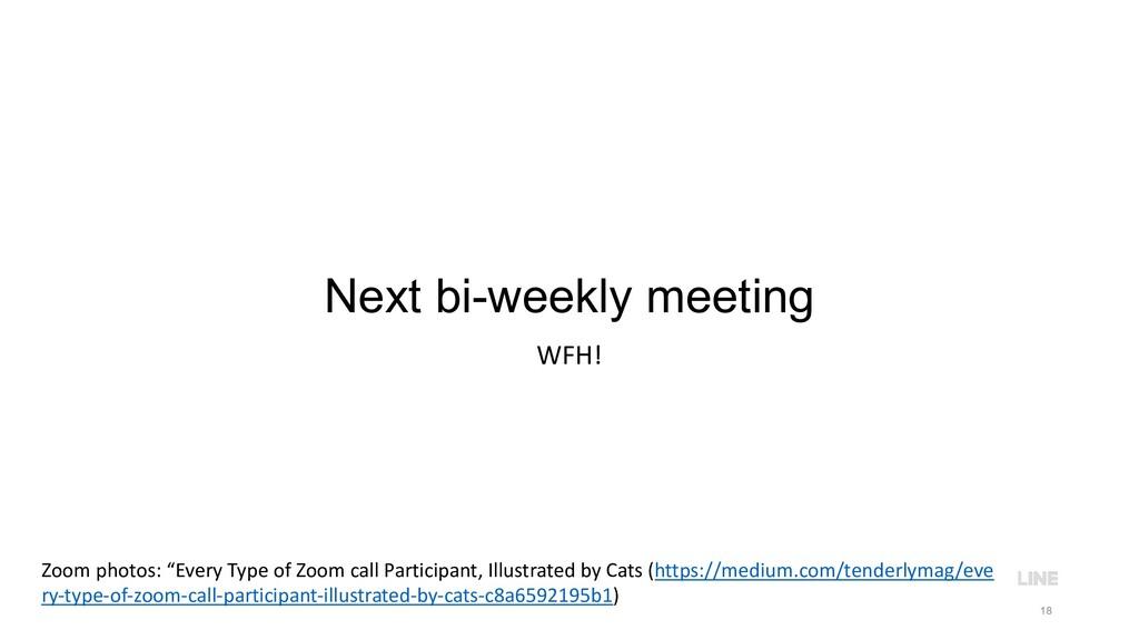 "Next bi-weekly meeting WFH! 18 Zoom photos: ""Ev..."