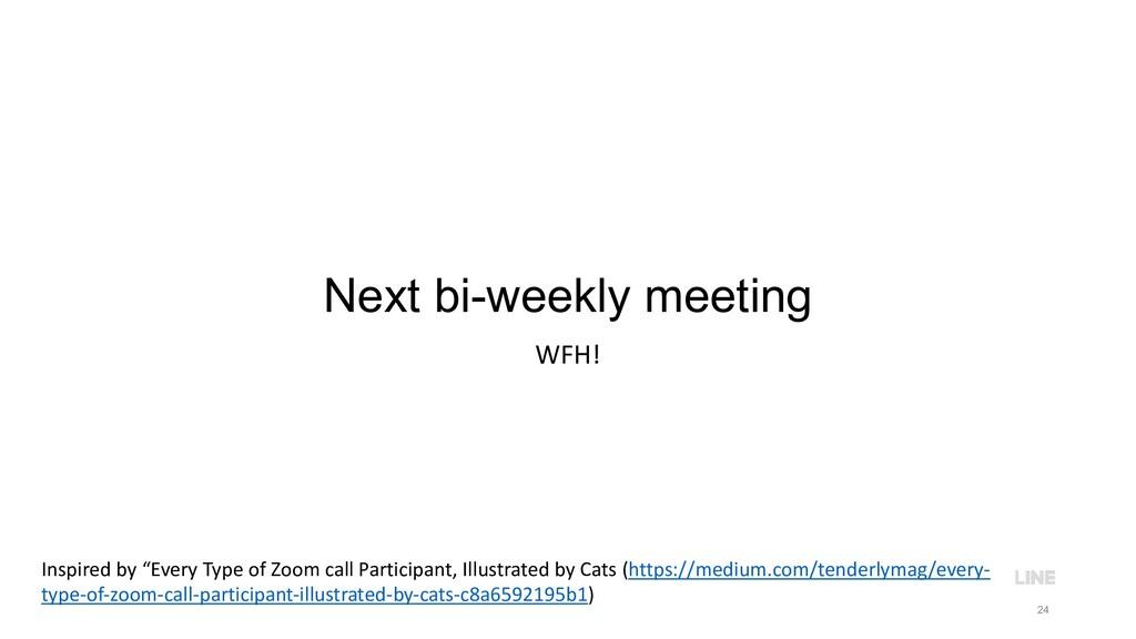 "Next bi-weekly meeting WFH! 24 Inspired by ""Eve..."