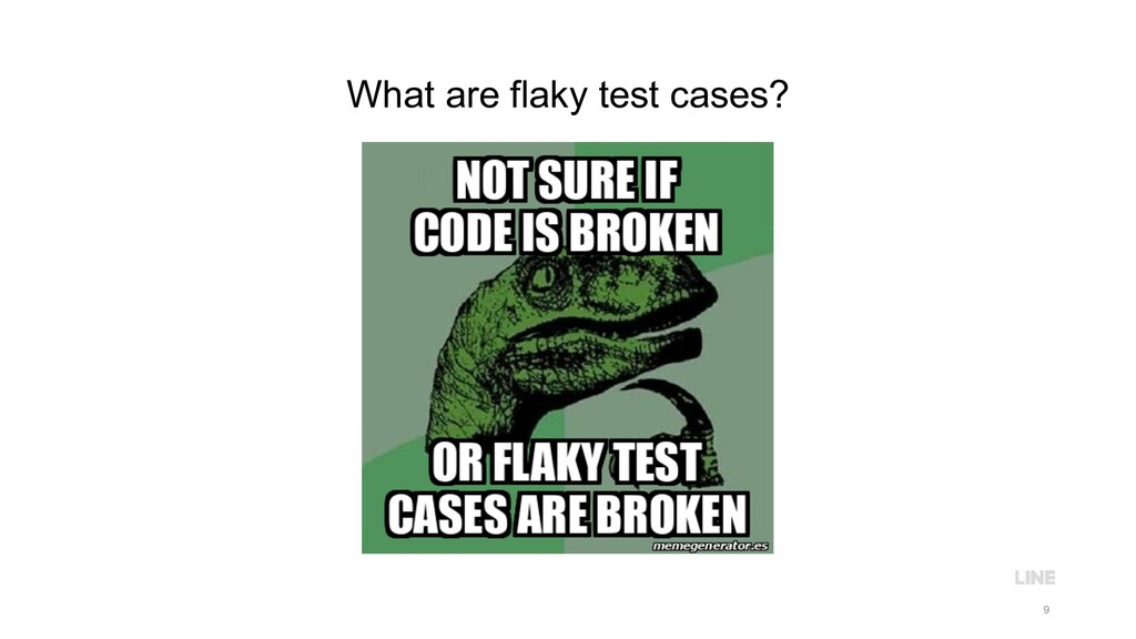 What are flaky test cases? 9
