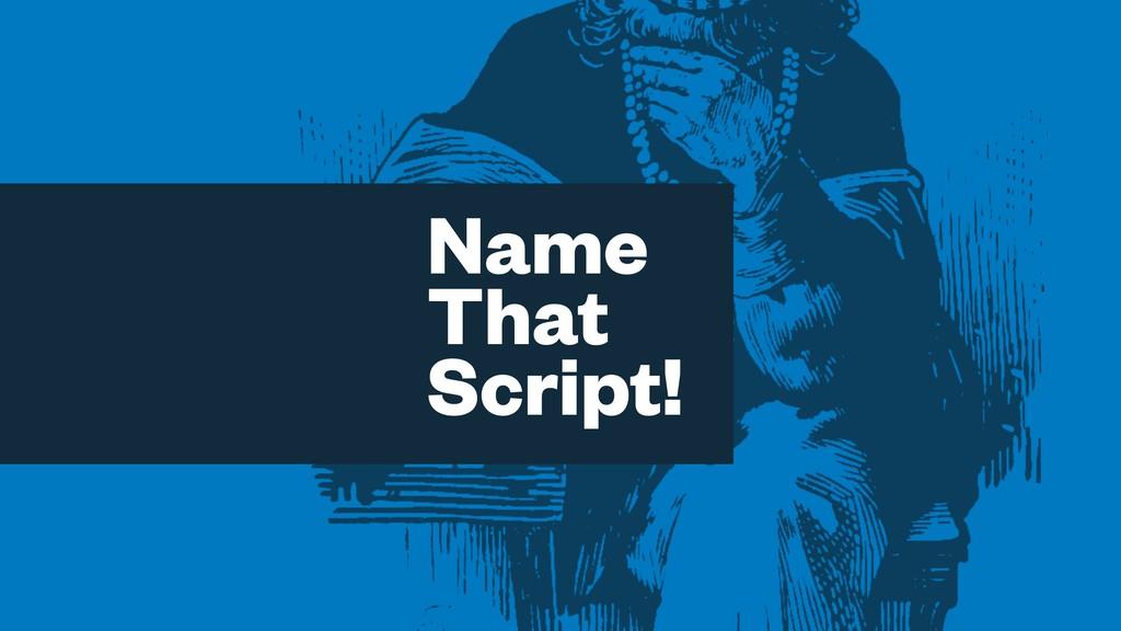 Name That Script!