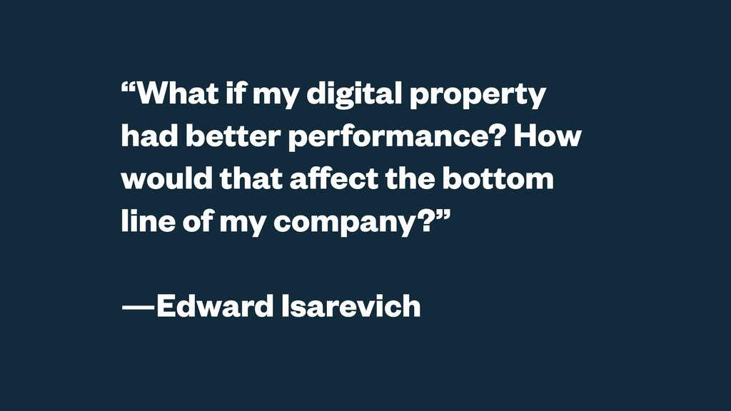 """What if my digital property had better perform..."