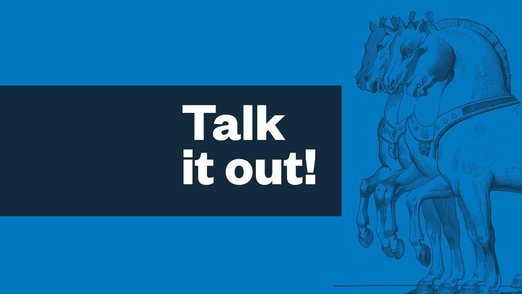 Talk it out!