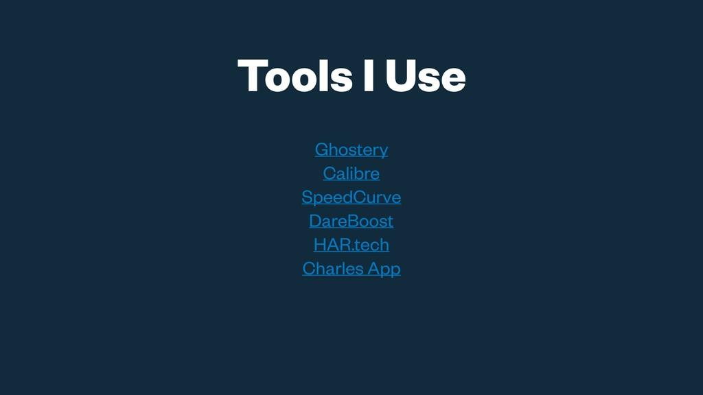 Tools I Use Ghostery Calibre SpeedCurve DareBoo...