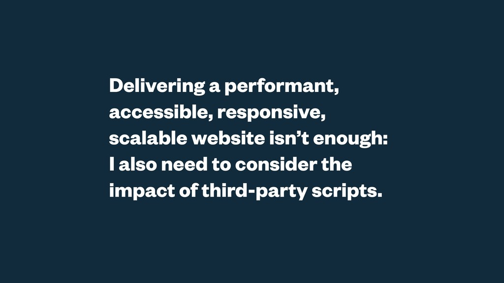Delivering a performant, accessible, responsive...
