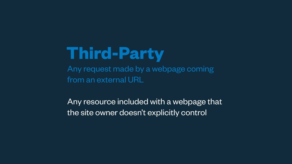 Third-Party Any request made by a webpage comin...