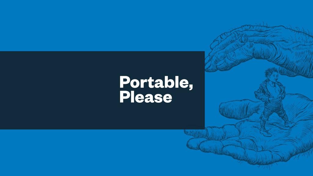Portable, Please