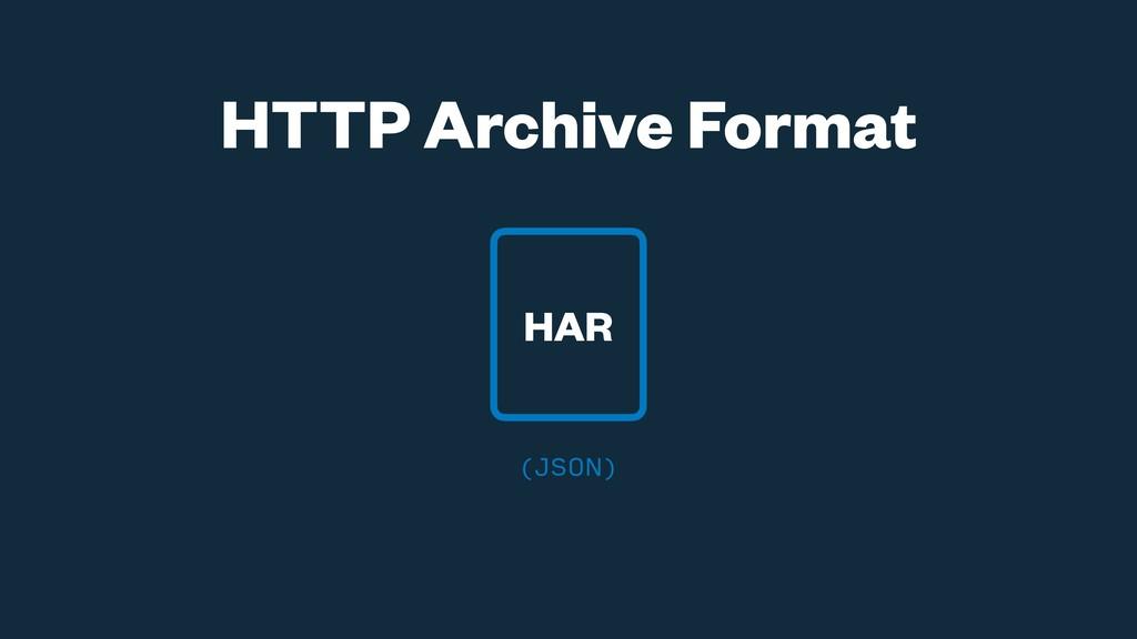 HTTP Archive Format HAR (JSON)