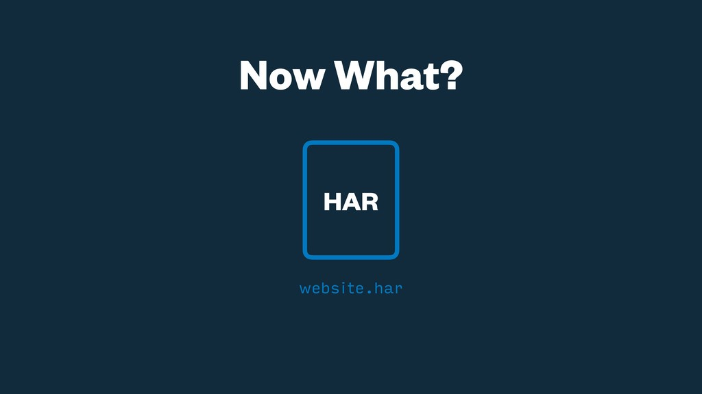 Now What? HAR website.har