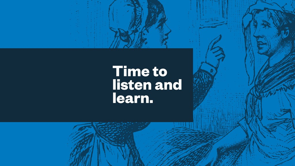Time to listen and learn.