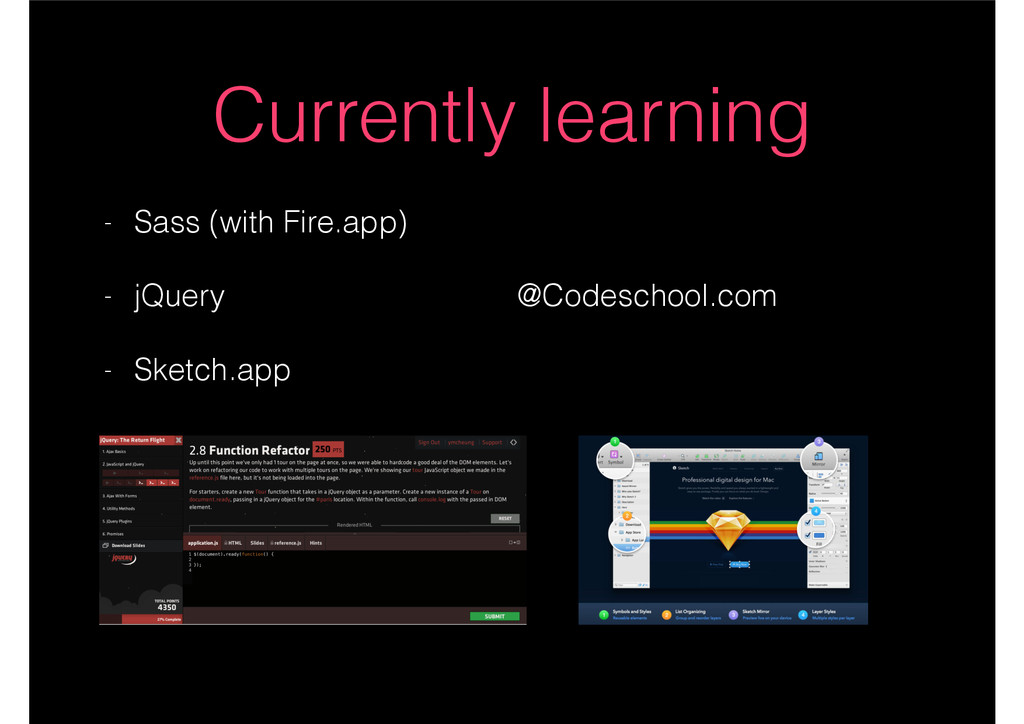 Currently learning - Sass (with Fire.app) - jQu...