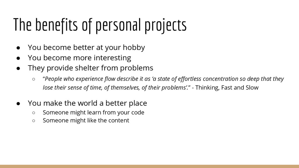 The benefits of personal projects ● You become ...