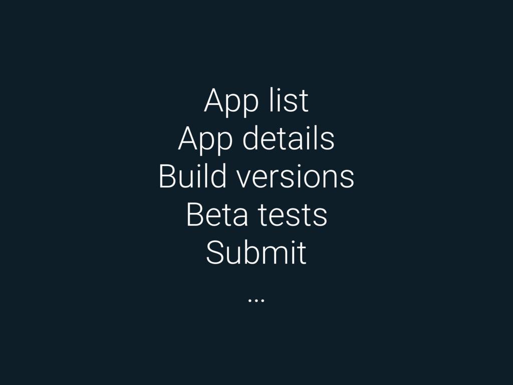 App list App details Build versions Beta tests ...