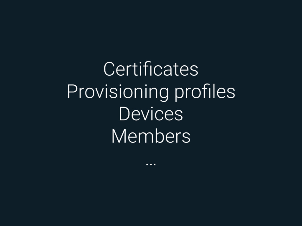Certificates Provisioning profiles Devices Member...