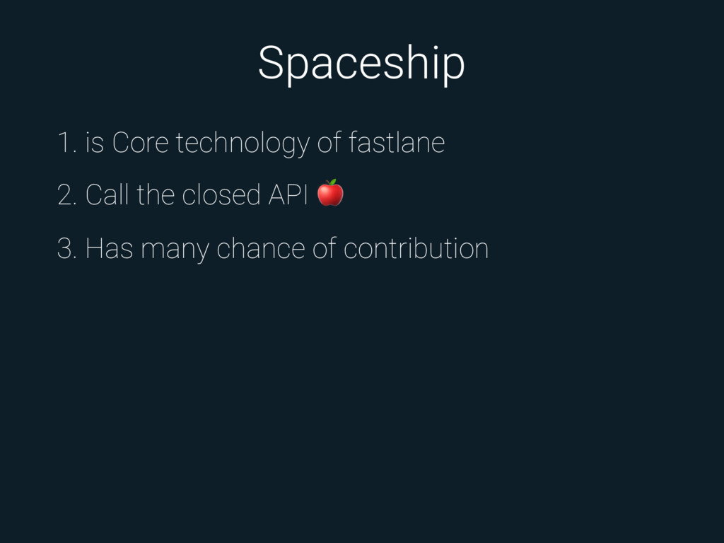 Spaceship 1. is Core technology of fastlane 2. ...