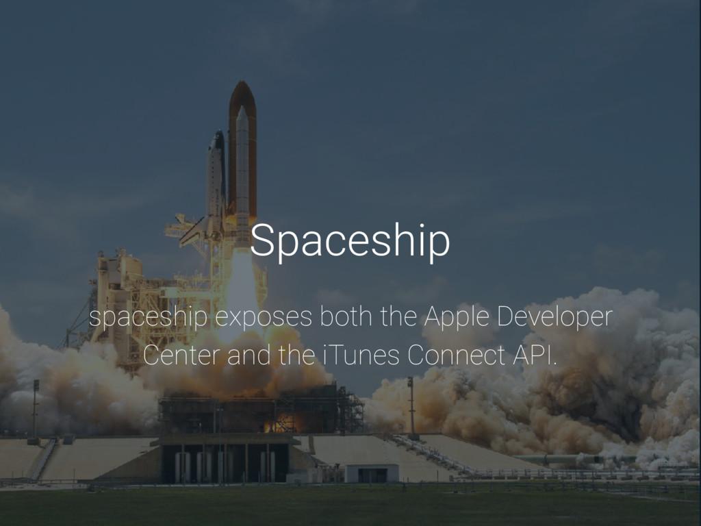 Spaceship spaceship exposes both the Apple Deve...