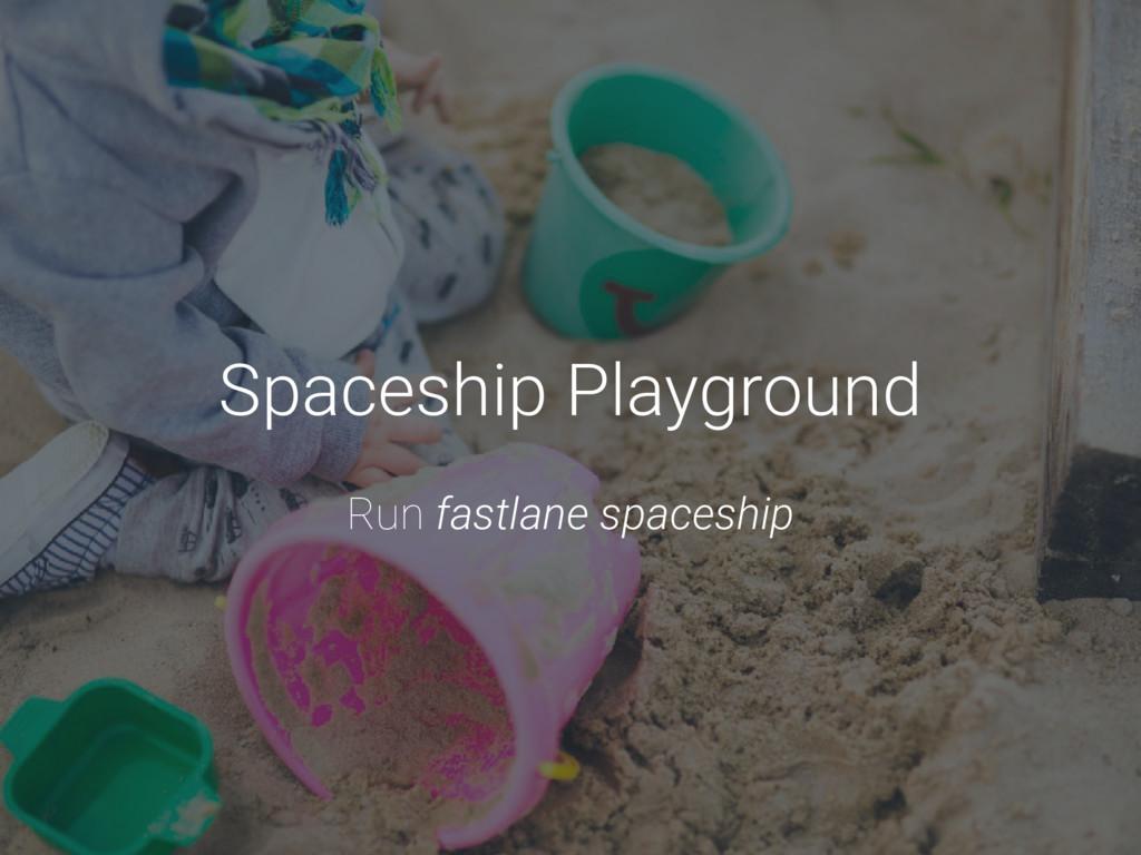Spaceship Playground Run fastlane spaceship