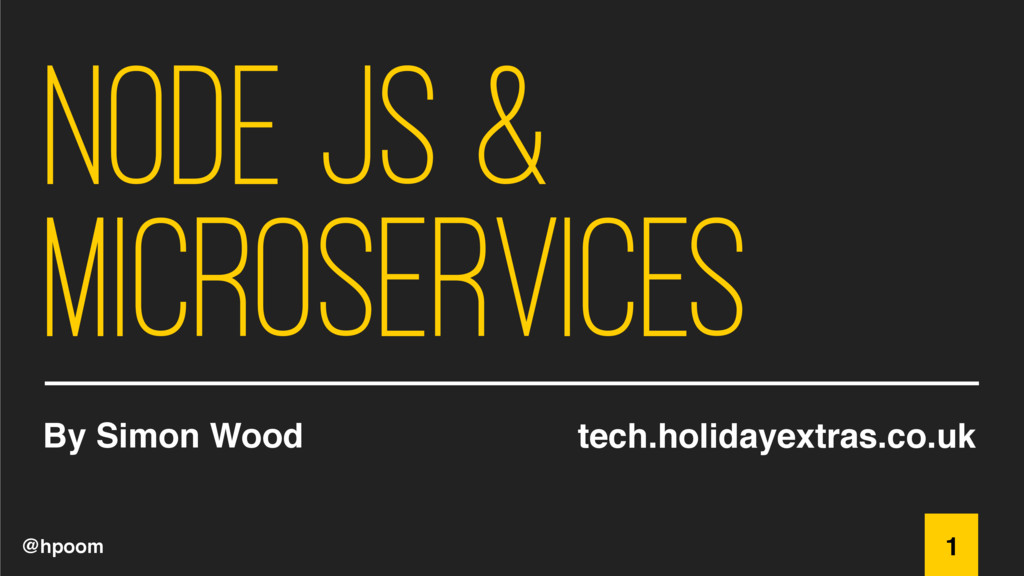 @hpoom Node JS & Microservices By Simon Wood 1 ...