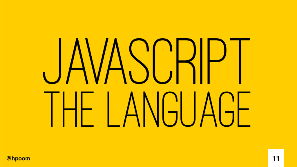 @hpoom Javascript The Language 11