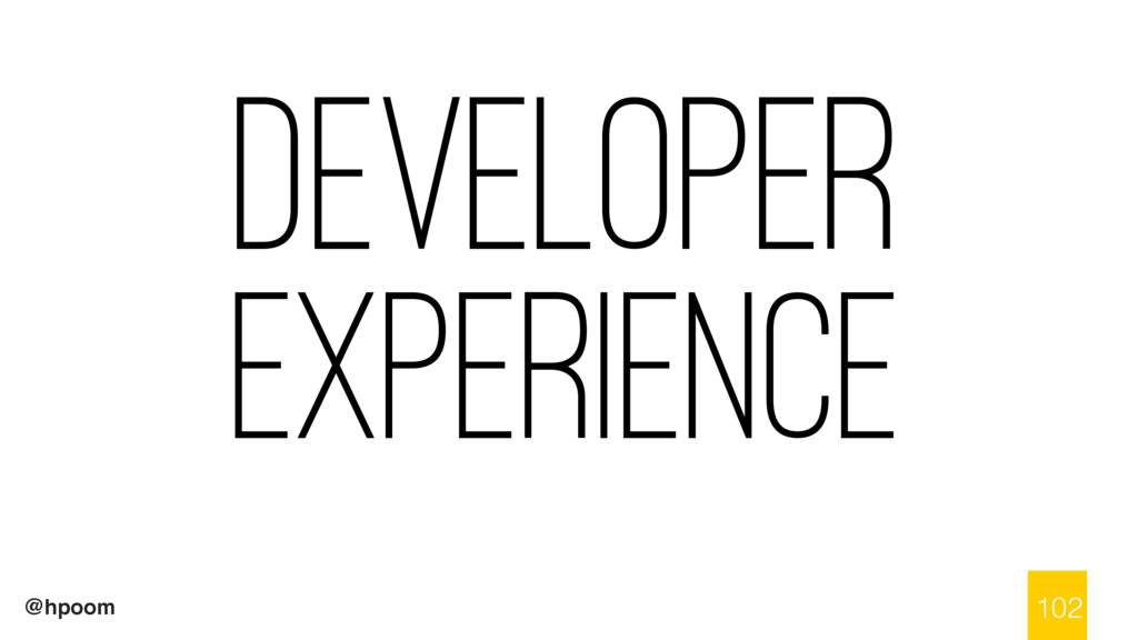 @hpoom Developer Experience 102