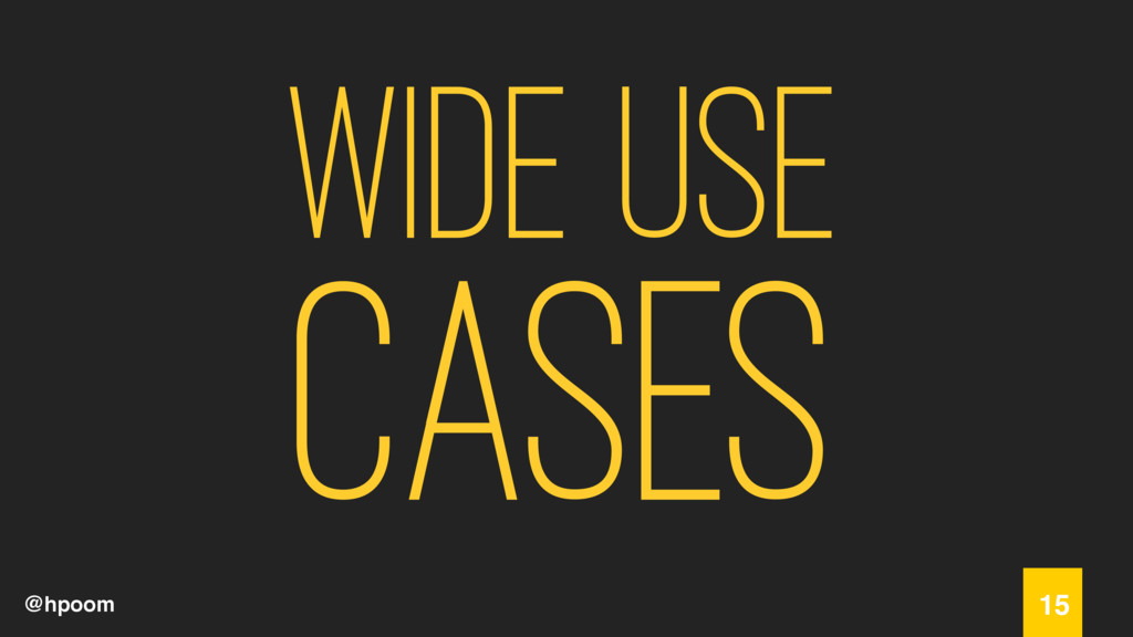 @hpoom Wide use cases 15