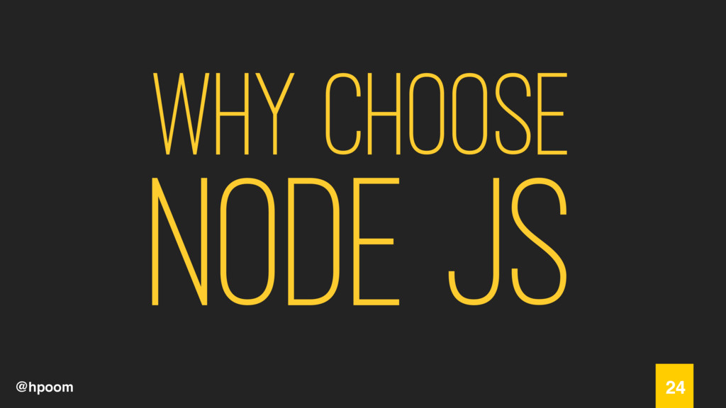 @hpoom Why Choose Node JS 24